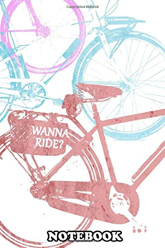 Notebook: Wanna Ride , Journal for Writing, College Ruled Size 6