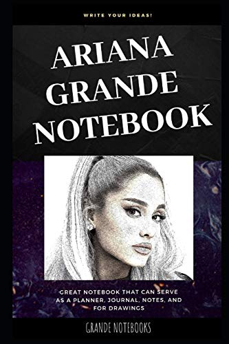 Ariana Grande Notebook: Great Notebook for School or as a Diary, Lined With More than 100 Pages.  Notebook that can serve as a Planner, Journal, Notes ... Drawings. (Ariana Grande Notebooks, Band 0)