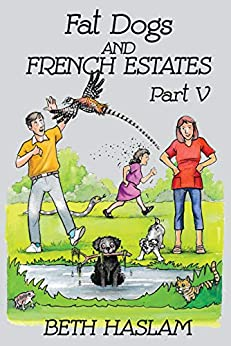 Fat Dogs and French Estates, Part 5 by [Beth Haslam]
