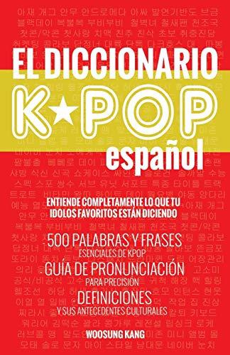 El Diccionario KPOP (Espanol): 500 Palabras Y Frases Esenciales De KPOP, Dramas Y Peliculas Coreanos (The K-Pop Dictionary)