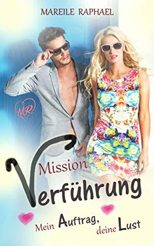 Mission Verführung: Mein Auftrag, deine Lust
