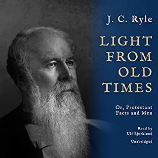 Light from Old Times     Or, Protestant Facts and Men              By:                                                                                                                                 J. C. Ryle                               Narrated by:                                                                                                                                 Ulf Bjorklund                      Length: 14 hrs and 17 mins     2 ratings     Overall 5.0