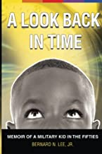 A Look Back In Time: Memoir of a Military Kid in the Fifties (Volume 1)