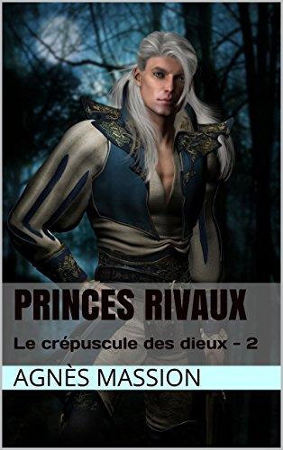Princes Rivaux: Lif - 2 (Le Crépuscule des Dieux)