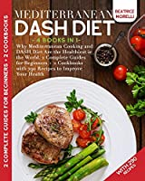 Mediterranean DASH Diet: 4 Books in 1 - Why Mediterranean Cooking and DASH Diet Are the Healthiest in the World. 2 Complete Guides for Beginners + 2 Cookbooks with 290 Recipes to Improve Your Health