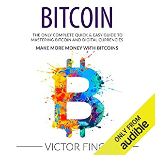 Bitcoin: The Only Complete Quick & Easy Guide to Mastering Bitcoin and Digital Currencies cover art