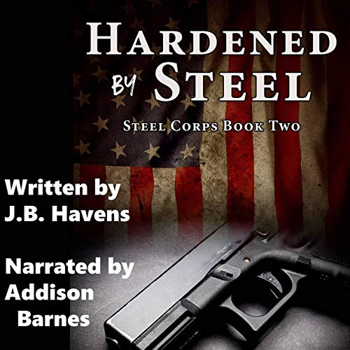 Hardened by Steel      Steel Corps Series, Book 2              By:                                                                                                                                 J. B. Havens                               Narrated by:                                                                                                                                 Addison Barnes                      Length: 8 hrs and 10 mins     1 rating     Overall 5.0
