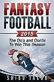 Fantasy Football 2015: The Do's and Don'ts To Win This Season