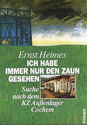 Ich habe immer nur den Zaun gesehen: Suche nach dem KZ Aussenlager Cochem: Suche nach dem KZ Außenlager Cochem