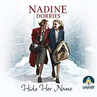 Hide Her Name                   By:                                                                                                                                 Nadine Dorries                               Narrated by:                                                                                                                                 Emma Gregory                      Length: 11 hrs and 33 mins     223 ratings     Overall 4.7