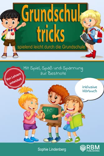 Grundschultricks - Spielend leicht durch die Grundschule: Mit Spiel, Spaß und Spannung zur Bestnote. Von Lehrern entwickelt. inklusive Hörbuch. Spannende Lernspiele für Mathe und Deutsch!
