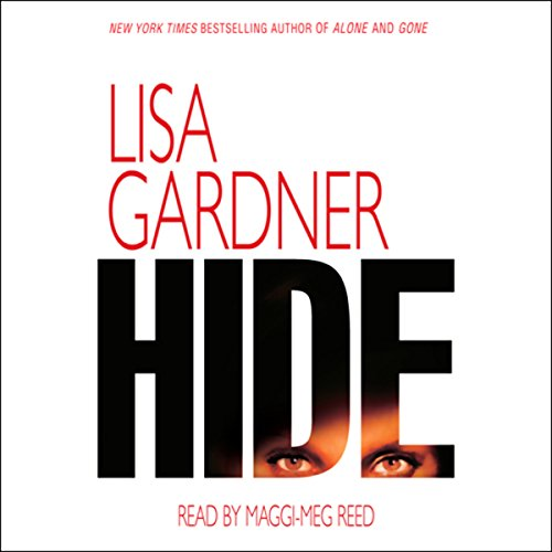 Hide                   Written by:                                                                                                                                 Lisa Gardner                               Narrated by:                                                                                                                                 Maggi-Meg Reed                      Length: 11 hrs and 31 mins     12 ratings     Overall 4.5