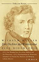 Wilhelm Mueller: Der Dichter der Winterreise