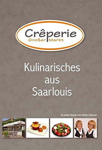 Kulinarisches aus Saarlouis (Kochbuch): Mit einem Vorwort von Reiner Calmund