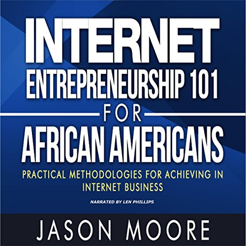 Internet Entrepreneurship 101 for African Americans     Practical Methodologies for Achieving in Internet Business              By:                                                                                                                                 Jason Moore                               Narrated by:                                                                                                                                 Len Phillips                      Length: 1 hr and 58 mins     Not rated yet     Overall 0.0