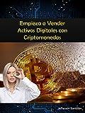 Empieza a Vender Activos Digitales con Criptomonedas: Introducción a las criptomonedas y como puedes empezar a ganar dinero con el nuevo ORO DIGITAL.
