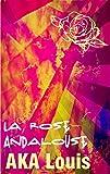 La Rose Andalouse: Patchwork de Poésie & de Culture/s