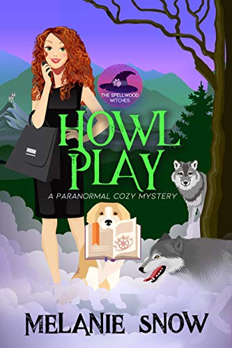 Howl Play: A Paranormal Cozy Mystery (The Spellwood Witches Book 2) by [Melanie  Snow]
