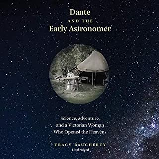 Dante and the Early Astronomer     Science, Adventure, and a Victorian Woman Who Opened the Heavens              Written by:                                                                                                                                 Tracy Daugherty                               Narrated by:                                                                                                                                 David Stifel                      Length: 6 hrs and 10 mins     Not rated yet     Overall 0.0