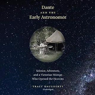 Dante and the Early Astronomer     Science, Adventure, and a Victorian Woman Who Opened the Heavens              Autor:                                                                                                                                 Tracy Daugherty                               Sprecher:                                                                                                                                 David Stifel                      Spieldauer: 6 Std. und 10 Min.     Noch nicht bewertet     Gesamt 0,0