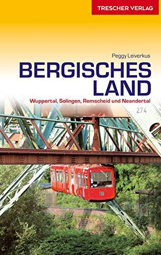 Reiseführer Bergisches Land: Wuppertal, Solingen, Remscheid und Neandertal