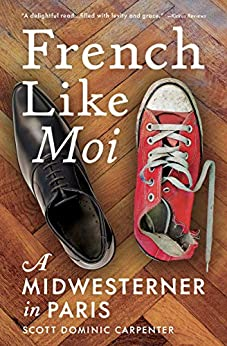 French Like Moi: A Midwesterner in Paris by [Scott Dominic Carpenter]
