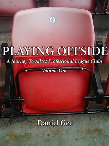 Playing Offside (Volume One): A Journey To The Grounds Of All 92 Professional League Clubs