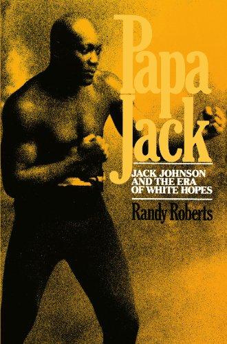 Papa Jack: Jack Johnson And The Era Of White Hopes