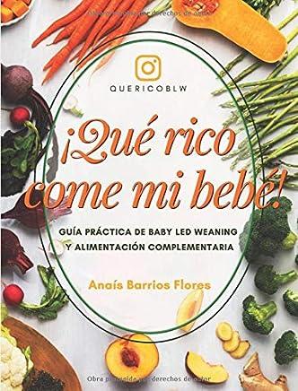 ¡Qué rico come mi bebé!: Guía práctica sobre Baby Led Weaning y Alimentación