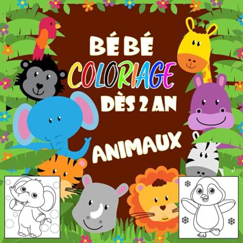 Bébé coloriage dès 2 an: Cahier de coloriage éducatif pour enfant avec de beaux dessins d'animaux pour filles et garçons de 2 à 4 ans   Livre coloriage bébé animaux