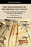 The Archaeology of the Bronze Age Levant: From Urban Origins to the Demise of City-States, 3700-1000 BCE (Cambridge World Archaeology)