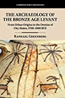 The Archaeology of the Bronze Age Levant: From Urban Origins to the Demise of City-States, 3700–1000 BCE (Cambridge World Archaeology)