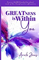 Greatness is Within You: Discover the Greatness God has Placed Inside of You through Positive Affirmations