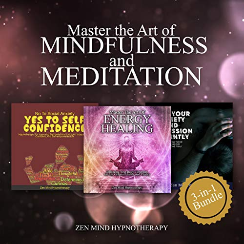 Master the Art of Mindfulness, Headspace and Meditation in This 3 Hour Bundle     Stop Your Anxiety and Depression, Balance Your Body's Energy for Optimal Health and Improve Self-Belief and Confidence              By:                                                                                                                                 Zen Mind Hypnotherapy                               Narrated by:                                                                                                                                 Sylvia Rae                      Length: 3 hrs and 16 mins     25 ratings     Overall 5.0