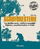Agroforesterie - Les jardins oasis : cultiver ensemble légumes, condimentaires et fruits