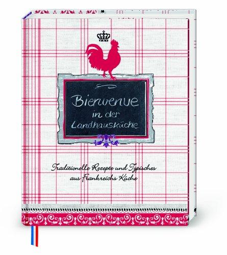 Bienvenue in der Landhausküche: Traditionelle Rezepte und Typisches aus Frankreichs Küche