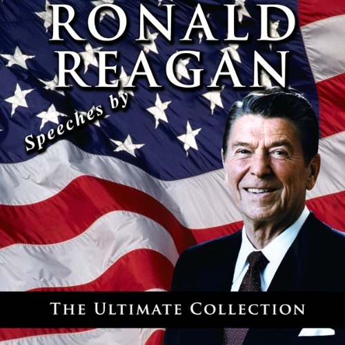 Speeches by Ronald Reagan: The Ultimate Collection audiobook cover art