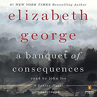 A Banquet of Consequences     A Lynley Novel              Written by:                                                                                                                                 Elizabeth George                               Narrated by:                                                                                                                                 John Lee                      Length: 21 hrs and 34 mins     21 ratings     Overall 4.4