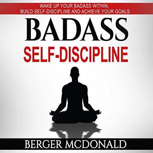 Badass Self-Discipline: Wake Up Your Badass Within, Build Self-Discipline and Achieve Your Goals audiobook cover art