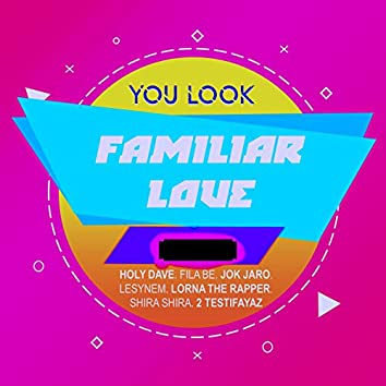 You Look Familiar Love