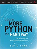 Learn More Python 3 the Hard Way: The Next Step for New Python Programmers (Zed Shaw's Hard Way) - Zed A. Shaw