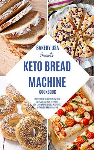 Keto Bread Machine Cookbook: The Ultimate Guide With...