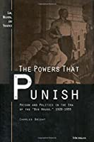 "The Powers That Punish: Prison and Politics in the Era of the ""Big House,"" 1920-1955 (Law, Meaning, and Violence)"