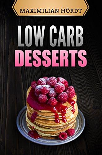 Low Carb Desserts: Abnehmen mit 50 fantastischen Rezepten (Low Carb, Low Carb für Berufstätige, Abnehmen mit Low Carb, Low Carb Diät, Low Carb Rezepte, ... einfach) (Low Carb für Einsteiger 3)