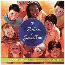 I Believe in Jesus Too by Mark S. Nielsen (2012-02-21)