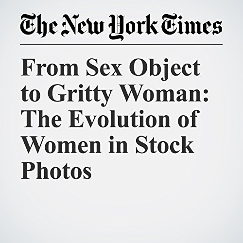 From Sex Object to Gritty Woman: The Evolution of Women in Stock Photos audiobook cover art