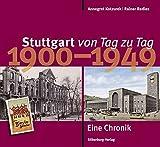 Stuttgart von Tag zu Tag: 1900 bis 1949 - Eine Chronik - Annegret Kotzurek