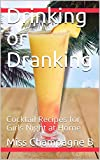 Drinking or Dranking : Cocktail Recipes for Girls Night at Home
