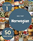 Oh! Top 50 Norwegian Recipes Volume 1: Save Your Cooking Moments with Norwegian Cookbook!