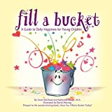 Fill A Bucket: A Guide To Daily Happiness For Young Children - Katherine Martin